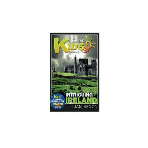 A Smart Kids Guide to Intriguing Ireland: A World of Learning at Your Fingertips