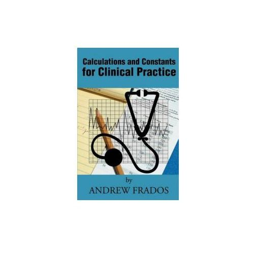 Calculations and Constants for Clinical Practice, Frados, Andrew