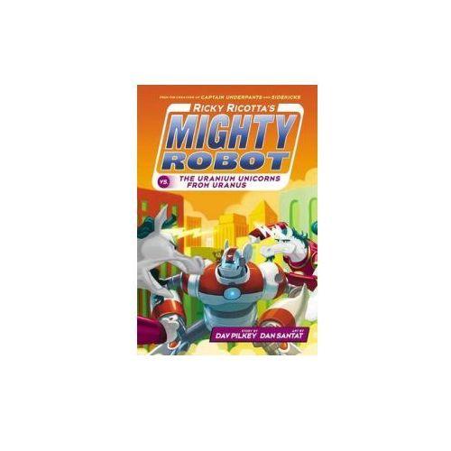 Ricky Ricotta's Mighty Robot vs the Uranium Unicorns from Ur, Pilkey, Dav