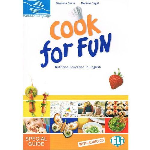 Cook for Fun: Nutrition Education in English Teachers Guide with Audio CD, ELI