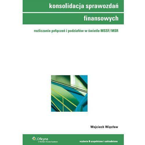 Konsolidacja sprawozdań finansowych. Rozliczanie połączeń w świetle MSSF/MSR, oprawa miękka