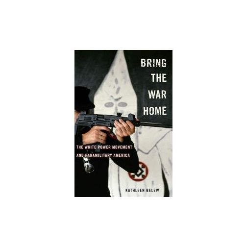 Bring the War Home - The White Power Movement and Paramilitary America