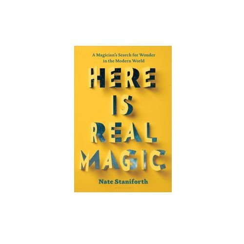 Here Is Real Magic: A Magician's Search for Wonder in the Modern World (9781632864246)