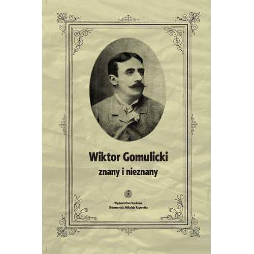 Wiktor Gomulicki znany i nieznany (9788323127796)