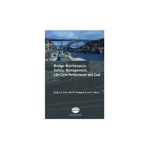 Advances in Bridge Maintenance, Safety Management, and Life-Cycle Performance