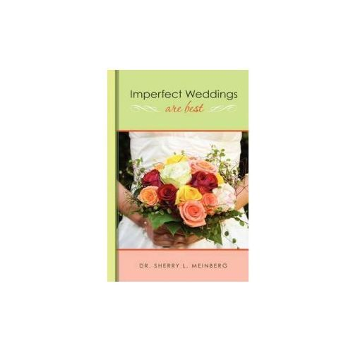 Imperfect Weddings Are Best (9781463666804)
