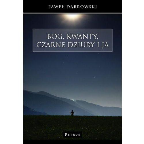 Bóg, kwanty, czarne dziury i ja, Paweł Dąbrowski