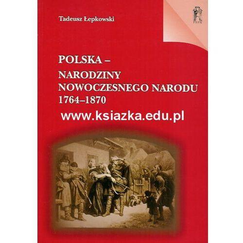 Polska. Narodziny nowoczesnego narodu 1764 - 1870, Łepkowski Tadeusz