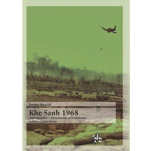 Khe Sanh 1968 Amerykańskie i wietnamskie poszukiwania rozstrzygającej bitwy - Słowiak Jarema DARMOWA DOSTAWA KIOSK RUCHU, Inforteditions