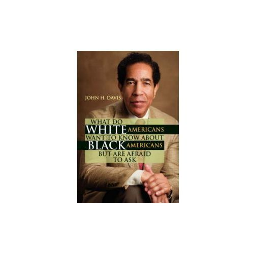 What Do White Americans Want to Know about Black Americans But Are Afraid to Ask (9781425786489)