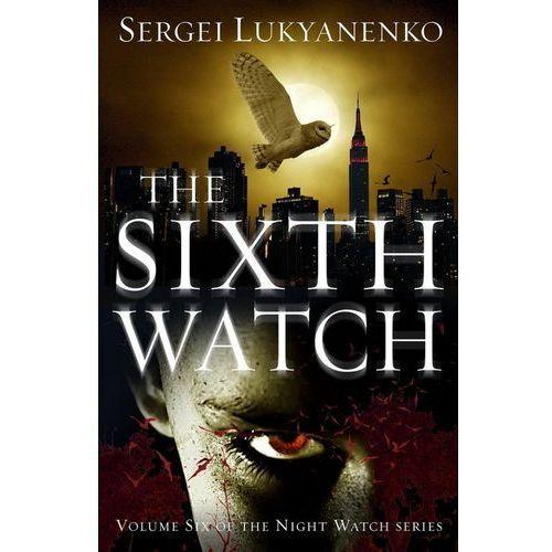 The Sixth Watch - Lukyanenko Sergei DARMOWA DOSTAWA KIOSK RUCHU, Arrow