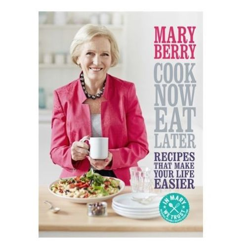Cook Now, Eat Later, Berry, Mary