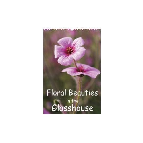 Floral Beauties in the Glasshouse (Wall Calendar 2018 DIN A3 Portrait) (9781325272624)