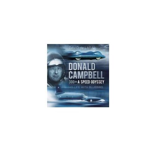 Donald Campbell - 300+ A Speed Odyssey (9780750970082)