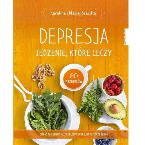 Depresja. Jedzenie, które leczy - Karolina Szaciłło, Maciej Szaciłło (MOBI) (272 str.)