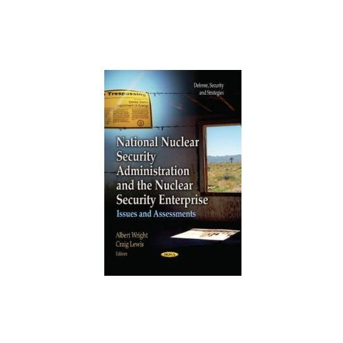 National Nuclear Security Administration and the Nuclear Security Enterprise (9781628081909)