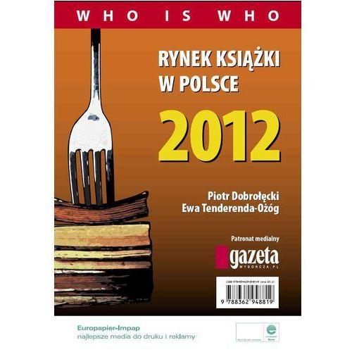 Rynek książki w Polsce 2012. Who is who - Piotr Dobrołęcki, Ewa Tenderenda-Ożóg (2012)