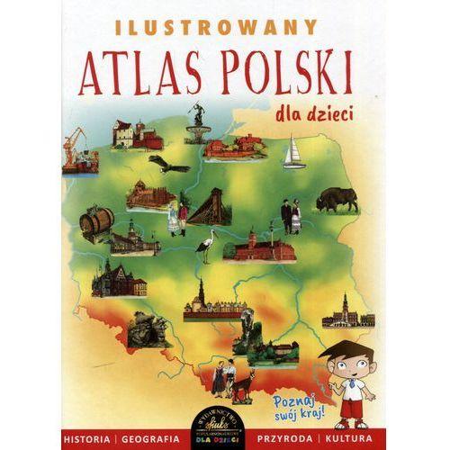 Ilustrowany atlas Polski dla dzieci - Praca zbiorowa (2017)
