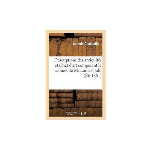 Descriptions Des Antiquites Et Objet D Art Composant Le Cabinet de M. Louis Fould