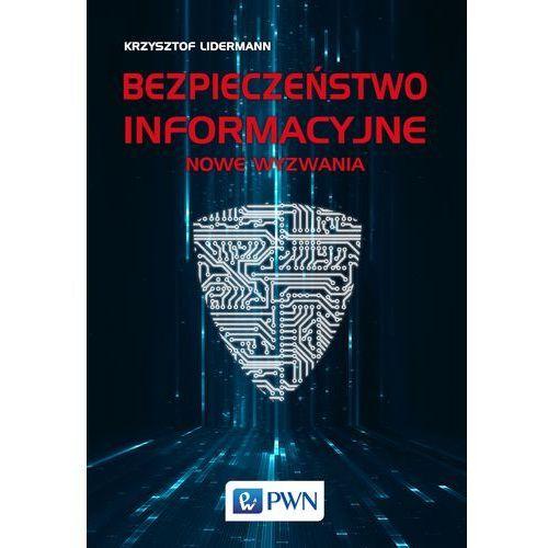 Bezpieczeństwo informacyjne. Nowe wyzwania - KRZYSZTOF LIDERMANN (9788301195656)