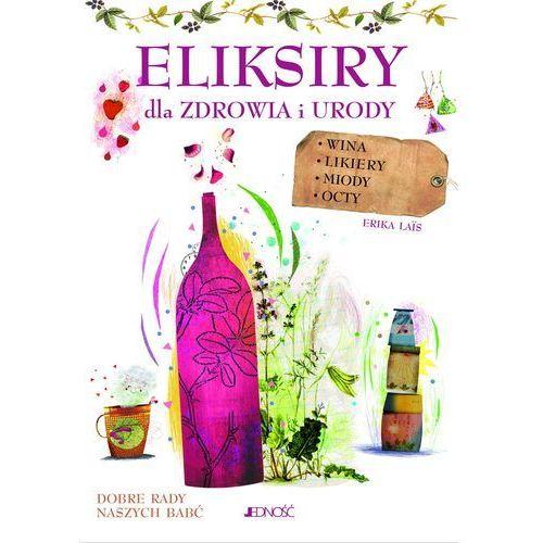Eliksiry Dla Zdrowia I Urody Wina Likiery Miody Octy - Erica La?s (2015)