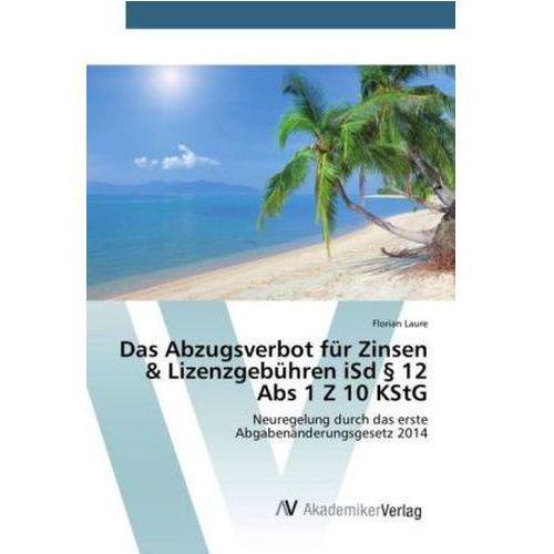 Das Abzugsverbot für Zinsen & Lizenzgebühren iSd 12 Abs 1 Z 10 KStG (9783639851632)