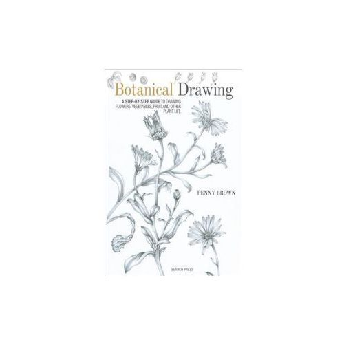Botanical Drawing: A Step-By-Step Guide to Drawing Flowers, Vegetables, Fruit and Other Plant Life (9781782212607)