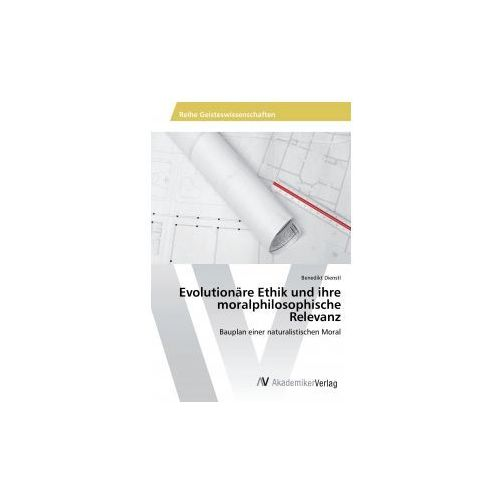Evolutionäre Ethik und ihre moralphilosophische Relevanz (9783639856057)