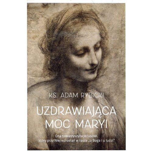 Uzdrawiająca moc Maryi - Andrzej Rybicki (2018)