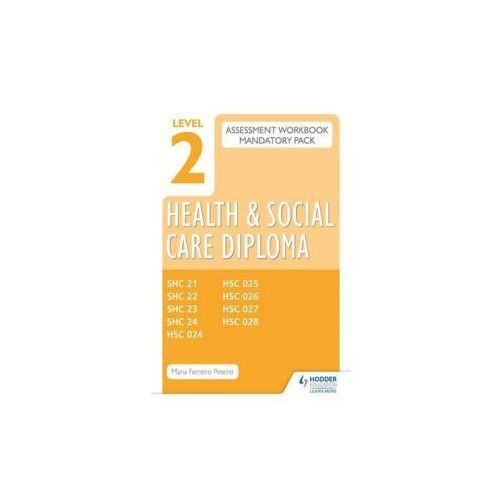 Level 2 Health And Social Care Diploma Assessment Pack: Mandatory Unit Workbooks, Peteiro, Maria Ferreiro