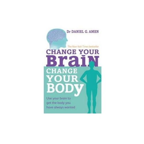 Change Your Brain, Change Your Body (9780749954383)