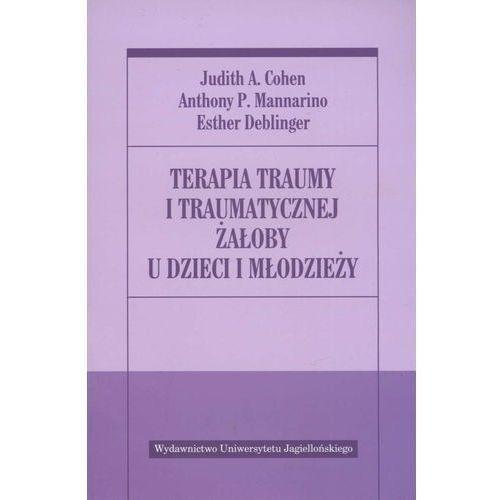 TERAPIA TRAUMY I TRAUMATYCZNEJ ŻAŁOBY U DZIECI I MŁODZIEŻY (oprawa miękka) (Książka)