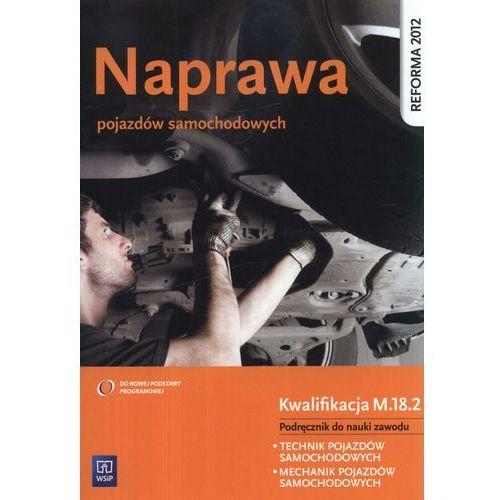 Naprawa pojazdów samochodowych Kwalifikacja M.18.2 Podręcznik do nauki zawodu (9788302136191)