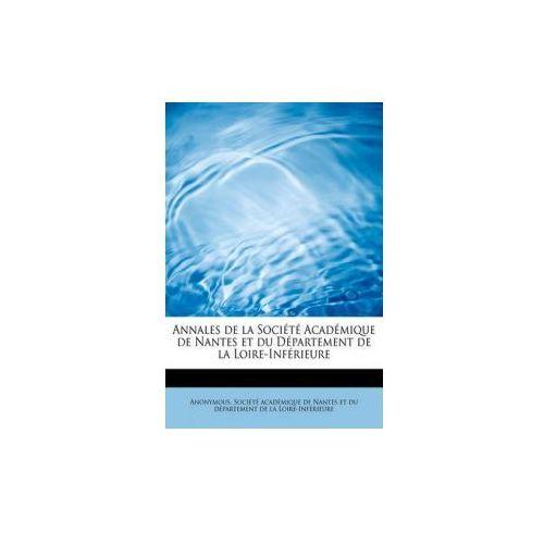 Annales de La Soci T Acad Mique de Nantes Et Du D Partement de La Loire-INF Rieure (9781116344806)