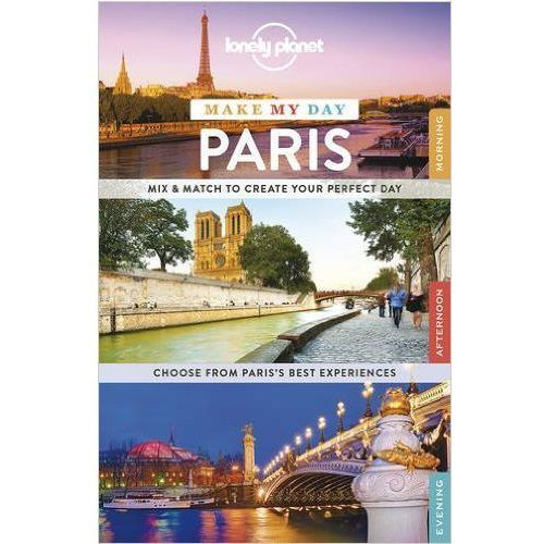 Lonely Planet Make My Day Paris, książka z ISBN: 9781743606988