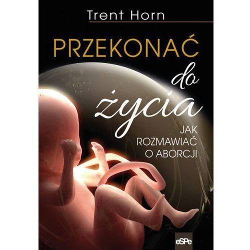 Przekonać do życia - Trent Horn (344 str.)