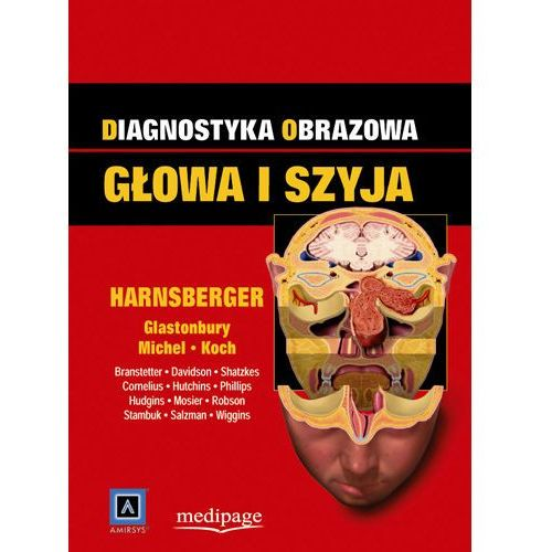 Diagnostyka obrazowa. Głowa i szyja. red. H. Ric Harnsberger (Diagnostic Imaging. Head&Neck), H. Ric Harnsberger