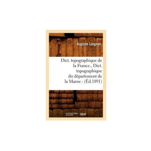 Dict. Topographique de la France., Dict. Topographique Du Departement de la Marne (9782012538894)