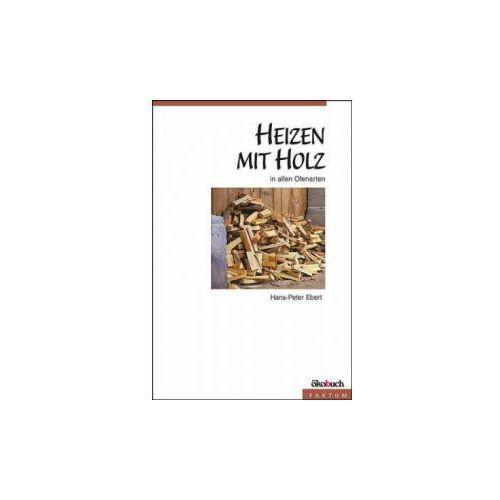 Heizen mit Holz in allen Ofenarten (9783936896619)