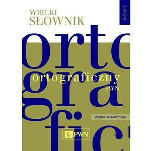 Wielki słownik ortograficzny PWN z zasadami pisowni i interpunkcji. - Praca zbiorowa (1340 str.)