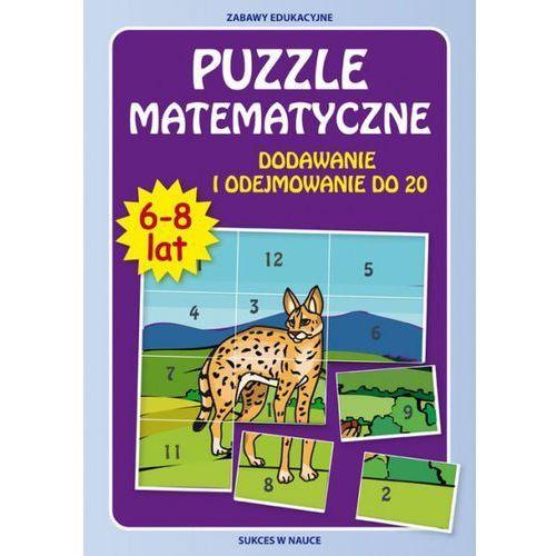 Puzzle Matematyczne 6-8 lat. Dodawanie i Odejmowanie do 20 (32 str.)