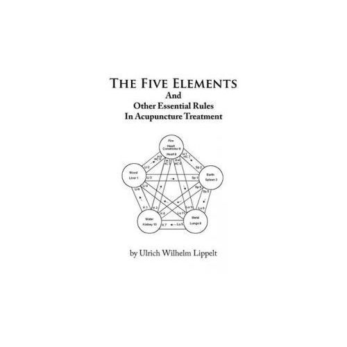 Five Elements and Other Essential Rules in Acupuncture Treatment (9781456737658)