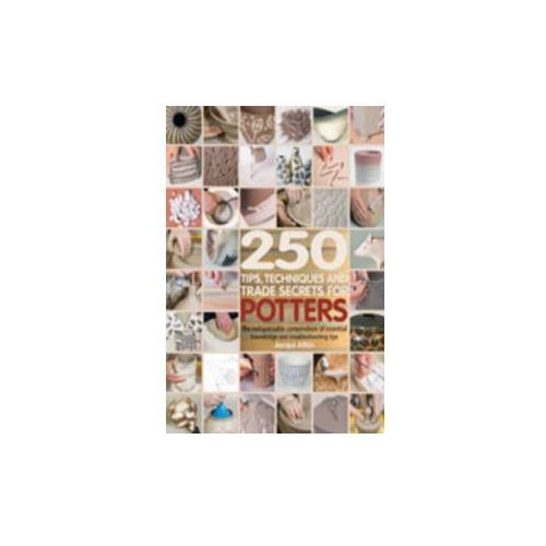250 Tips, Techniques and Trade Secrets for Potters, Bloomsbury Publishing PLC