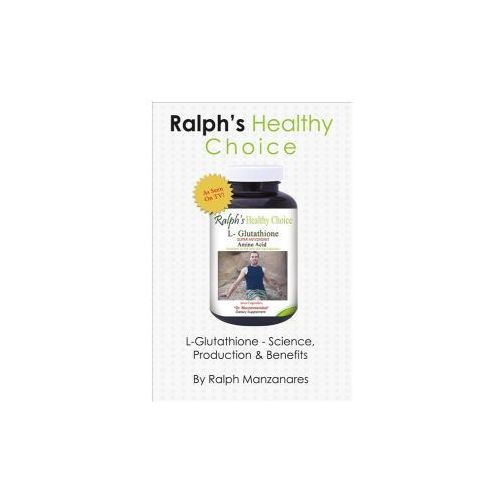 Ralph's Healthy Choice: L-Glutathione - Science, Production & Benefits