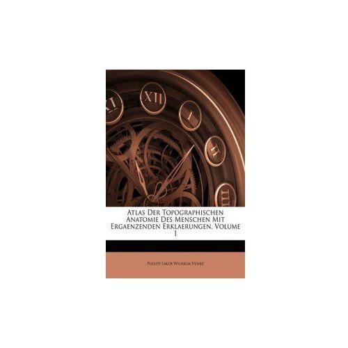 Atlas Der Topographischen Anatomie Des Menschen Mit Ergaenzenden Erklaerungen