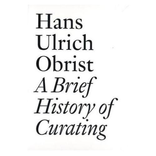 Hans Ulrich Obrist: A Brief History of Curating (9783905829556)