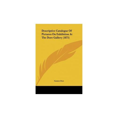 Descriptive Catalogue Of Pictures On Exhibition At The Dore Gallery (1875) (9781161777888)
