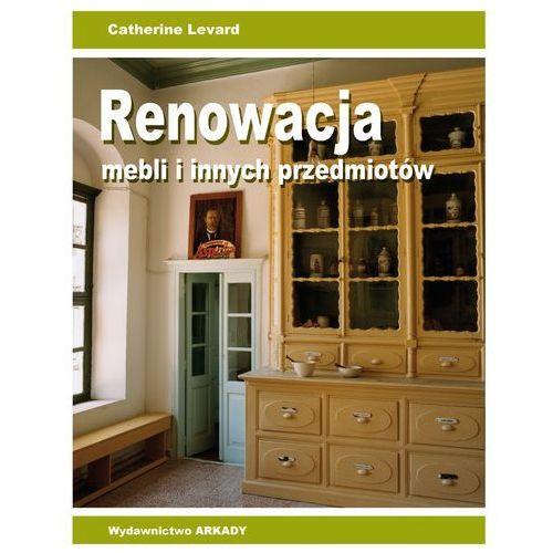 Renowacja mebli i innych przedmiotów - Catherine Levard, Wydawnictwo Arkady
