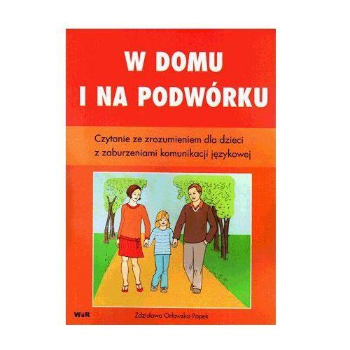 W domu i na podwórku. Czytanie ze zrozumieniem dla dzieci z zaburzeniami komunikacji językowej (51 str.)