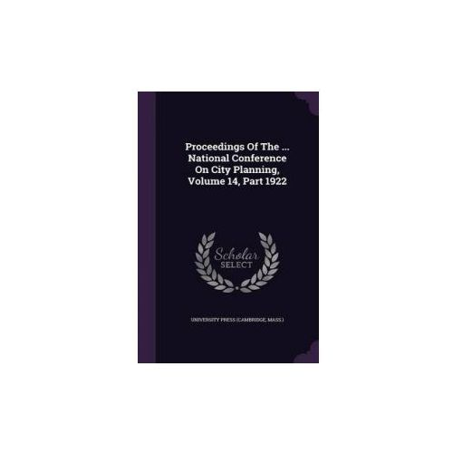 Proceedings of the... National Conference on City Planning, Volume 14, Part 1922